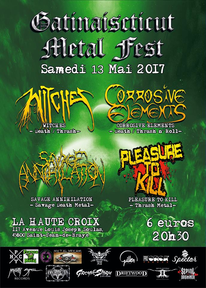 Witches flyer Witches + Corrosive Elements + Savage Annihilation + Pleasure to Kill @ Gatinaisticut Metal Fest #1 La Haute Croix Saint Jean de Braye, Orl�ans (45)